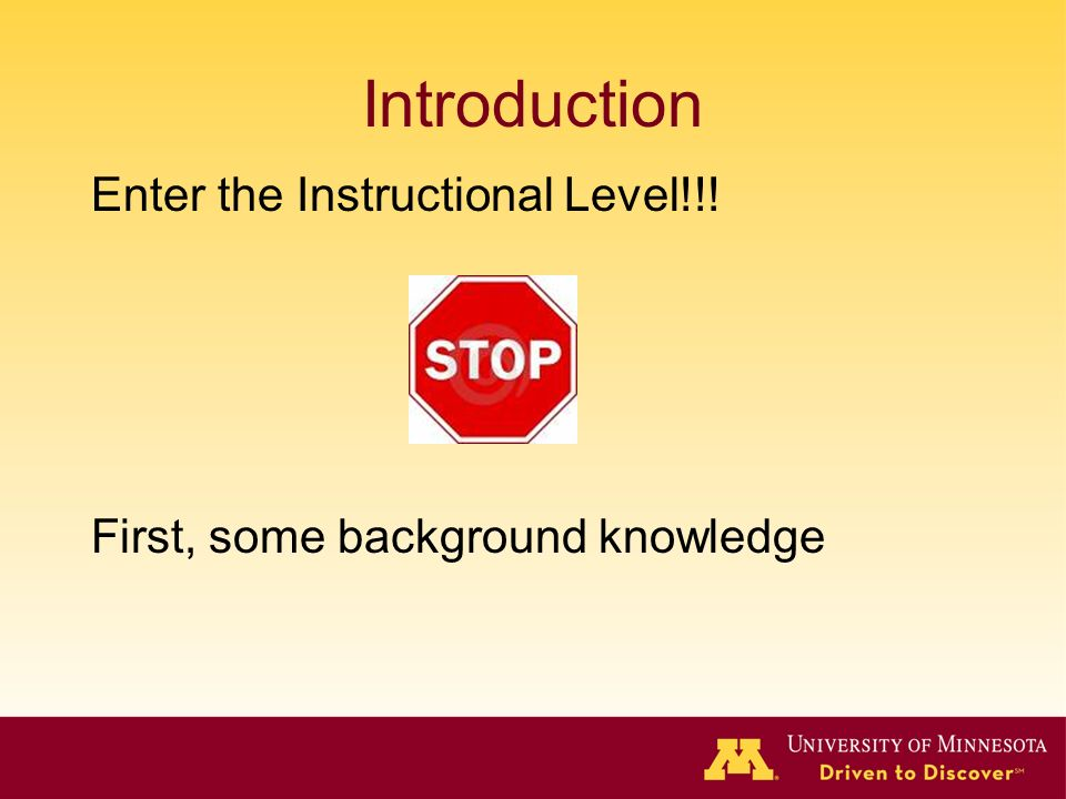 Introduction Enter the Instructional Level!!! First, some background knowledge