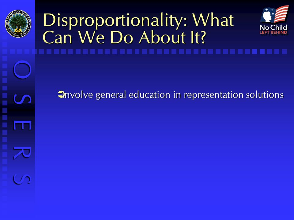O S E R S Disproportionality: What Can We Do About It.