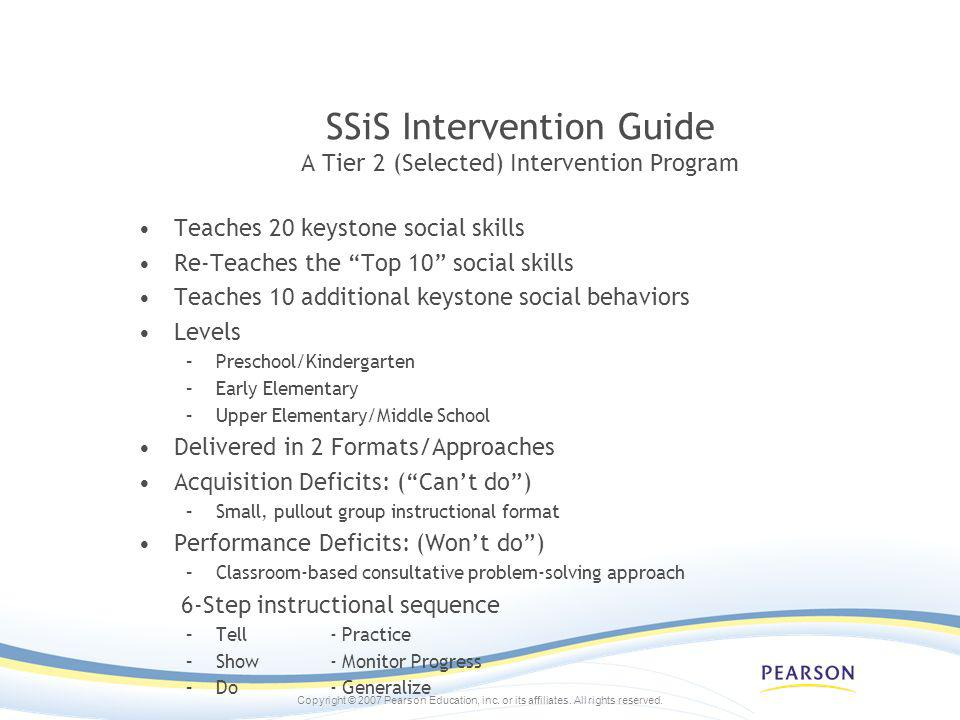 Copyright © 2007 Pearson Education, inc. or its affiliates. All rights reserved. SSiS Intervention Guide A Tier 2 (Selected) Intervention Program Teac