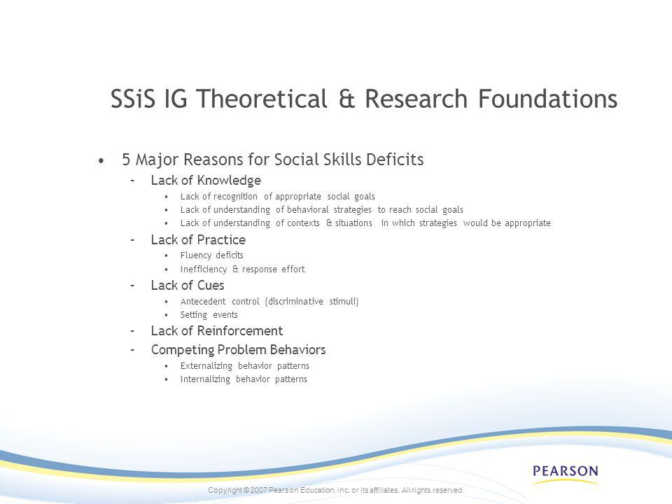 Copyright © 2007 Pearson Education, inc. or its affiliates. All rights reserved. SSiS IG Theoretical & Research Foundations 5 Major Reasons for Social