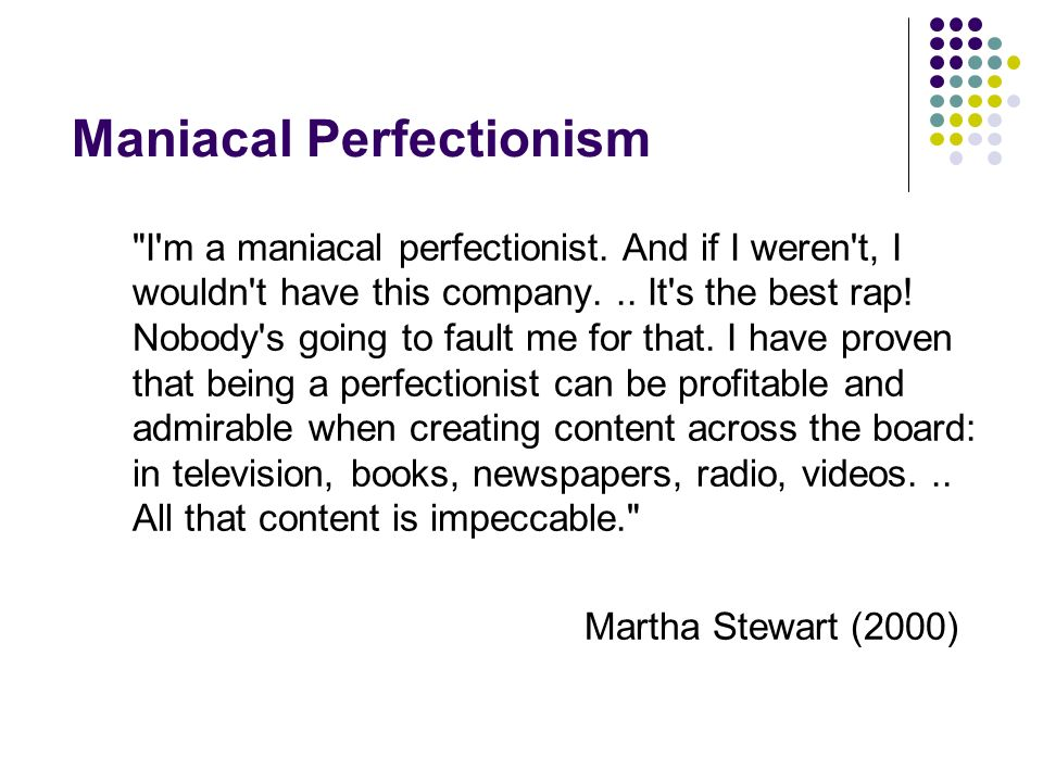 Maniacal Perfectionism