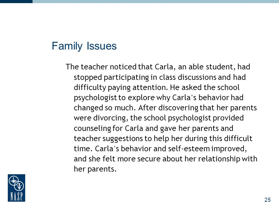 25 Family Issues The teacher noticed that Carla, an able student, had stopped participating in class discussions and had difficulty paying attention.