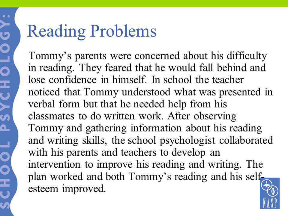 Reading Problems Tommys parents were concerned about his difficulty in reading. They feared that he would fall behind and lose confidence in himself.