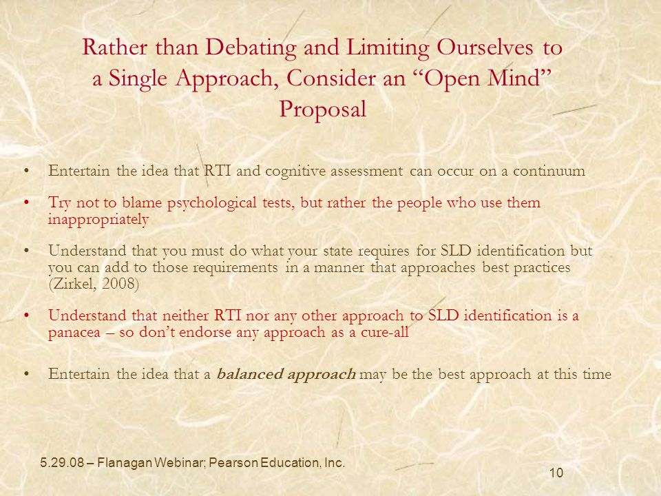 10 Rather than Debating and Limiting Ourselves to a Single Approach, Consider an Open Mind Proposal Entertain the idea that RTI and cognitive assessme