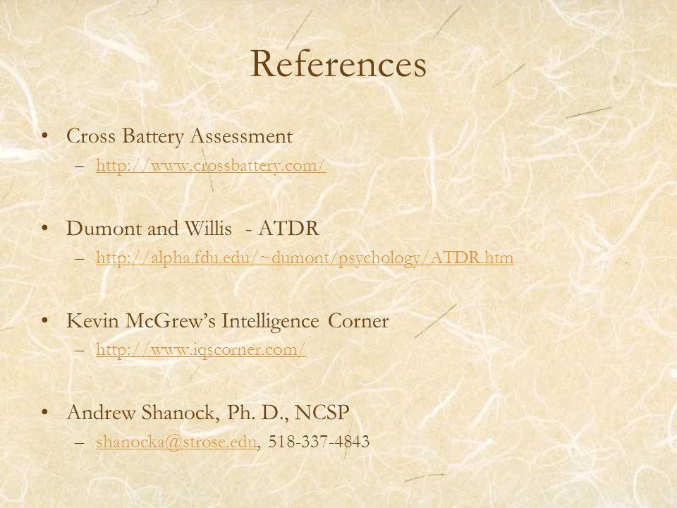 References Cross Battery Assessment –http://www.crossbattery.com/http://www.crossbattery.com/ Dumont and Willis - ATDR –http://alpha.fdu.edu/~dumont/p