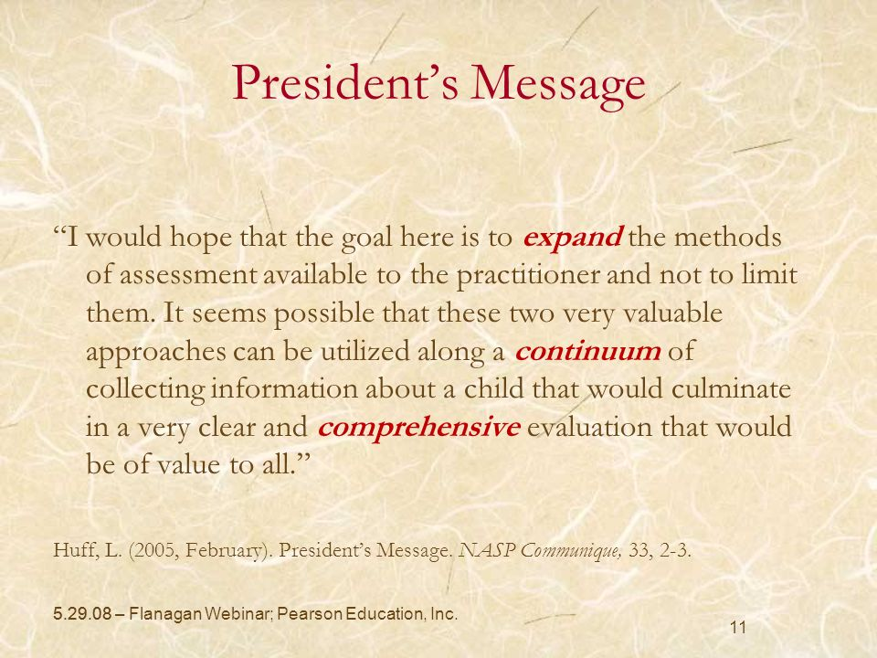 5.29.08 11 Presidents Message I would hope that the goal here is to expand the methods of assessment available to the practitioner and not to limit th