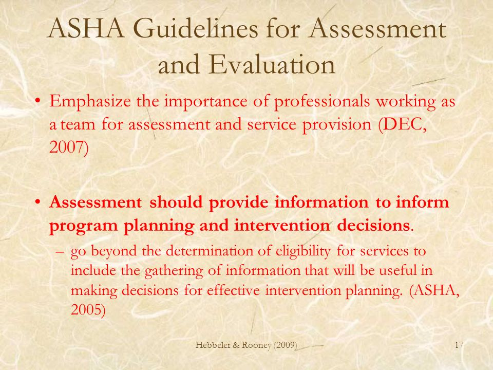 ASHA Guidelines for Assessment and Evaluation Emphasize the importance of professionals working as a team for assessment and service provision (DEC, 2
