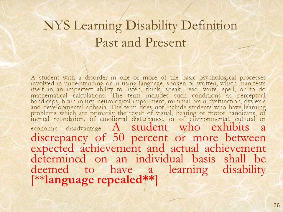 36 NYS Learning Disability Definition Past and Present A student with a disorder in one or more of the basic psychological processes involved in under