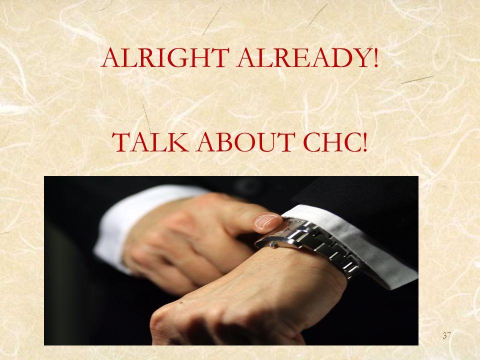ALRIGHT ALREADY! TALK ABOUT CHC! 37