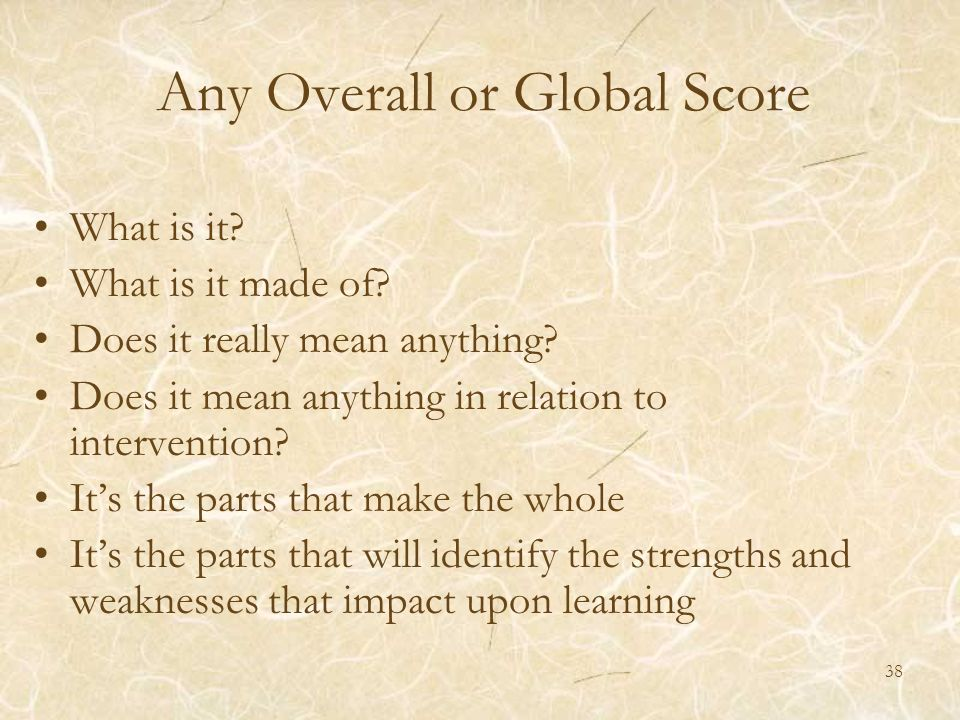 Any Overall or Global Score What is it? What is it made of? Does it really mean anything? Does it mean anything in relation to intervention? Its the p