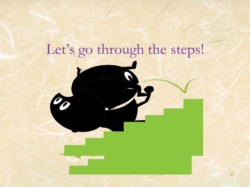 Lets go through the steps! 57
