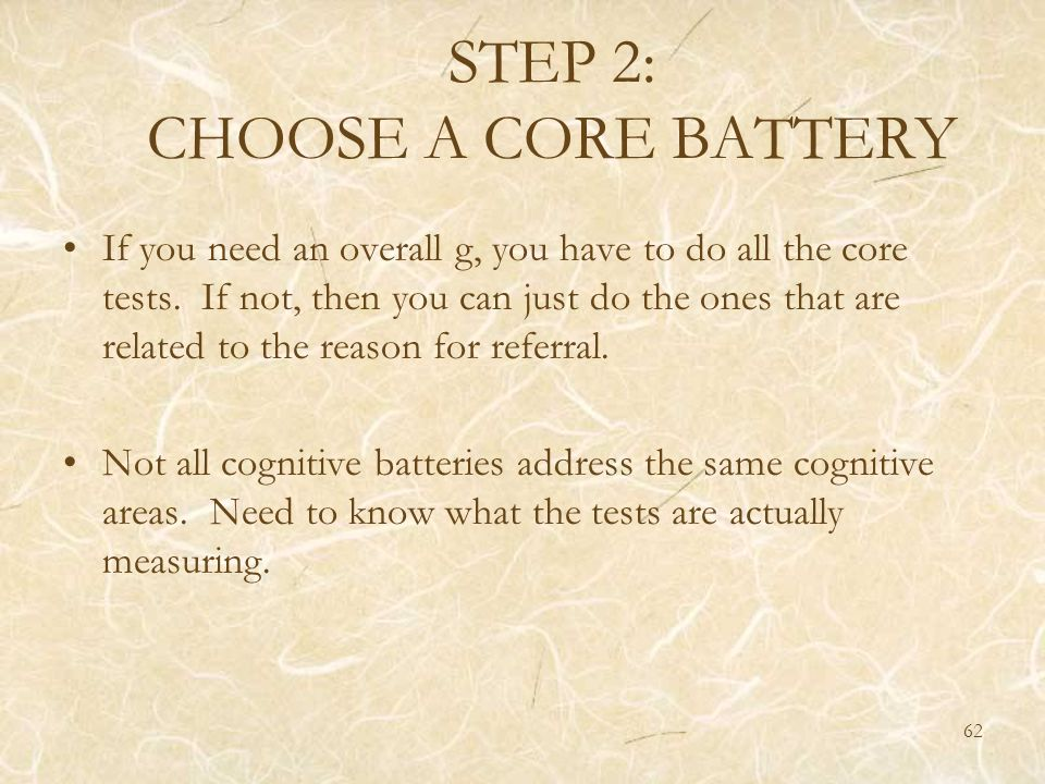 STEP 2: CHOOSE A CORE BATTERY If you need an overall g, you have to do all the core tests. If not, then you can just do the ones that are related to t