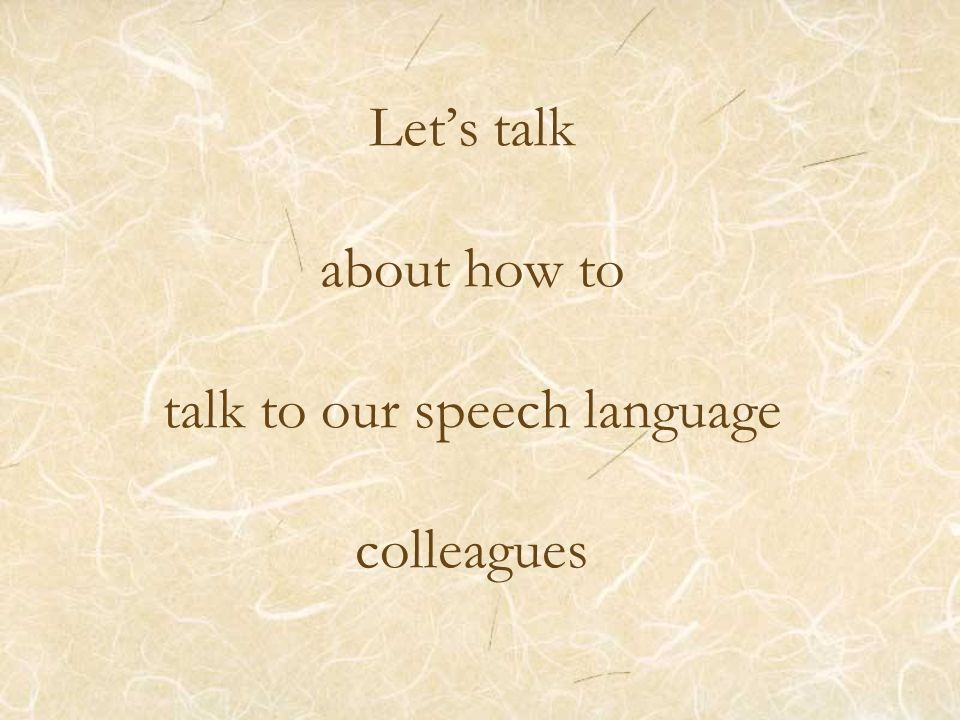 Lets talk about how to talk to our speech language colleagues