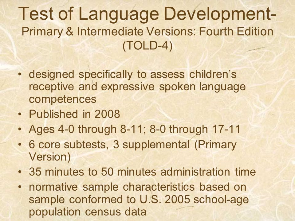 Test of Language Development- Primary & Intermediate Versions: Fourth Edition (TOLD-4) designed specifically to assess childrens receptive and express