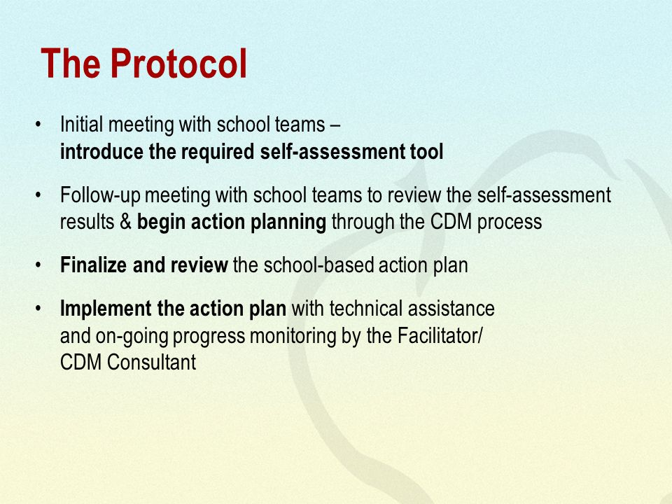 The Protocol Initial meeting with school teams – introduce the required self-assessment tool Follow-up meeting with school teams to review the self-as