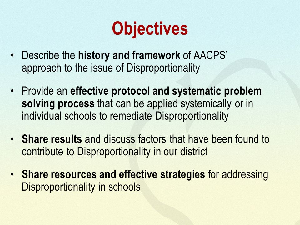 Objectives Describe the history and framework of AACPS approach to the issue of Disproportionality Provide an effective protocol and systematic proble
