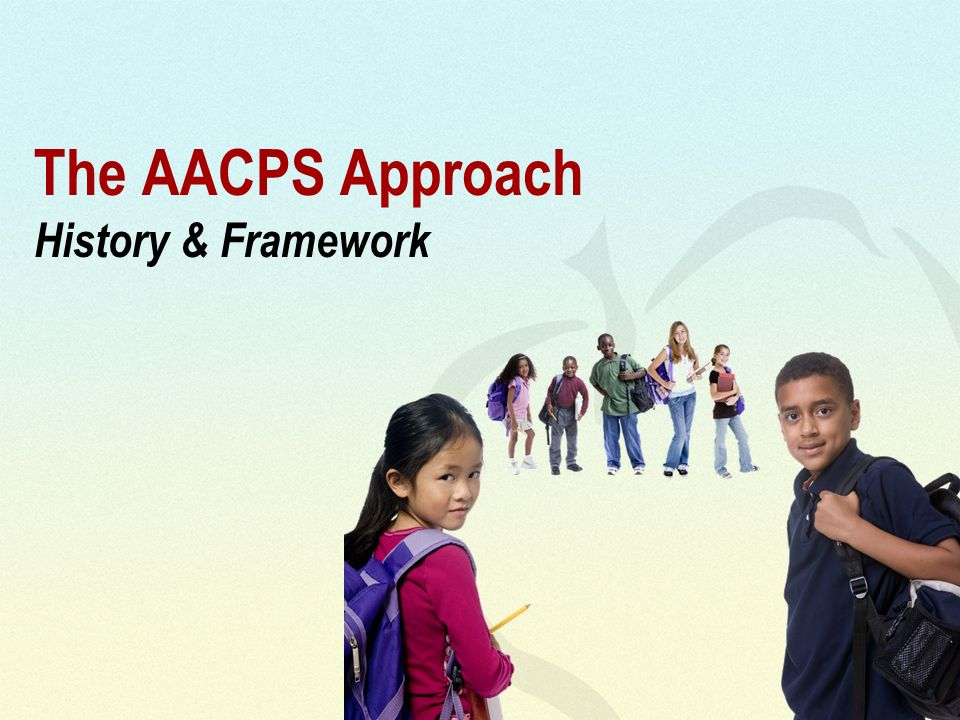 The AACPS Approach History & Framework