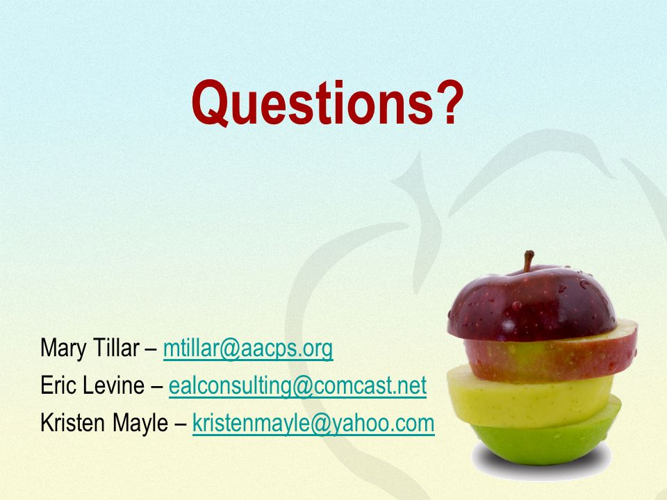 Questions? Mary Tillar – mtillar@aacps.orgmtillar@aacps.org Eric Levine – ealconsulting@comcast.netealconsulting@comcast.net Kristen Mayle – kristenma