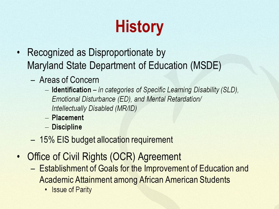 History Recognized as Disproportionate by Maryland State Department of Education (MSDE) –Areas of Concern Identification – in categories of Specific L
