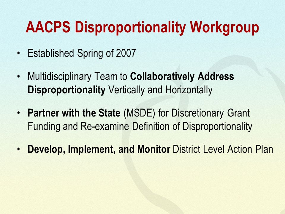 AACPS Disproportionality Workgroup Established Spring of 2007 Multidisciplinary Team to Collaboratively Address Disproportionality Vertically and Hori