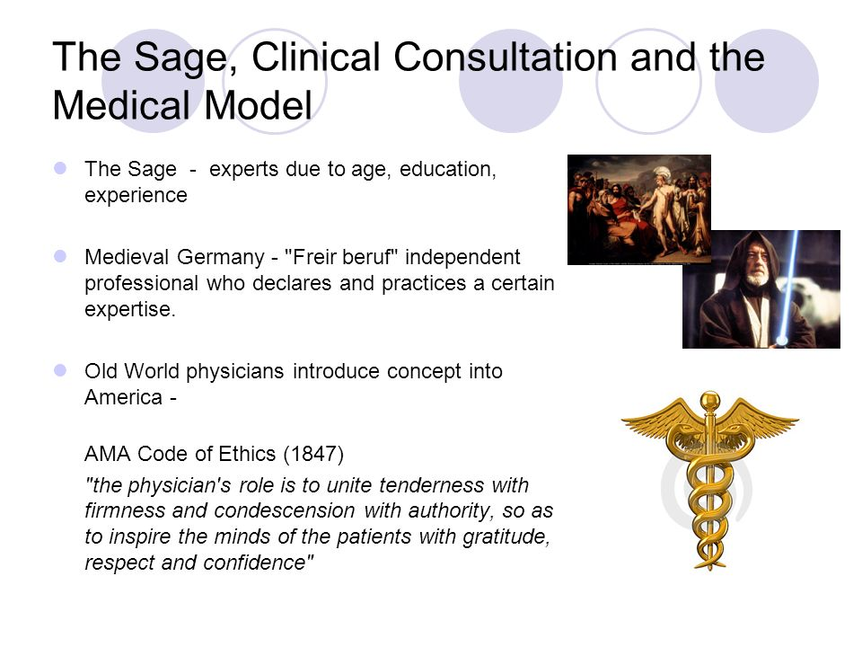 The Sage, Clinical Consultation and the Medical Model The Sage - experts due to age, education, experience Medieval Germany -