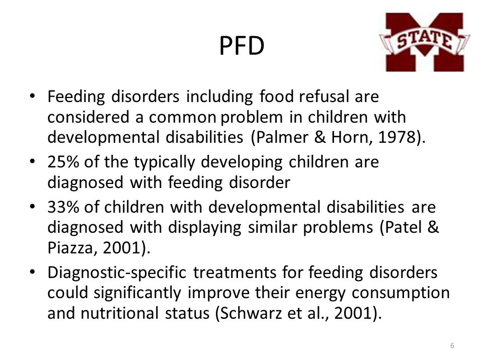 PFD Feeding disorders including food refusal are considered a common problem in children with developmental disabilities (Palmer & Horn, 1978).