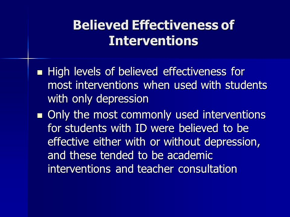 Believed Effectiveness of Interventions High levels of believed effectiveness for most interventions when used with students with only depression High