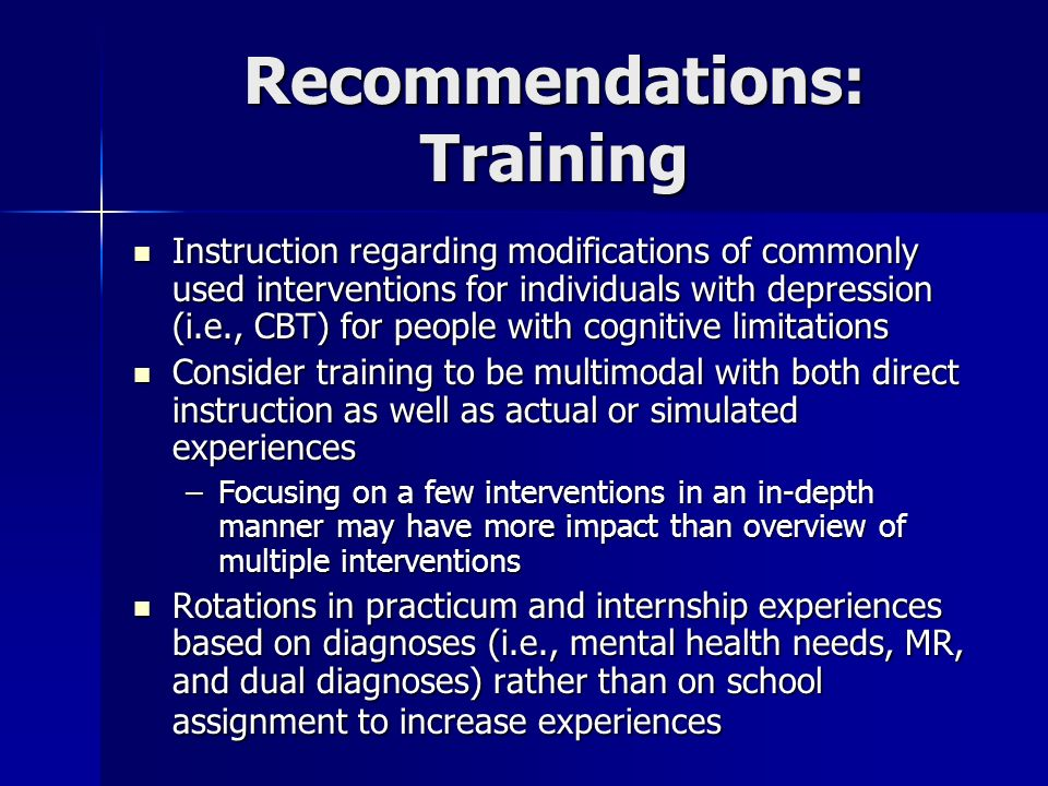 Recommendations: Training Instruction regarding modifications of commonly used interventions for individuals with depression (i.e., CBT) for people wi