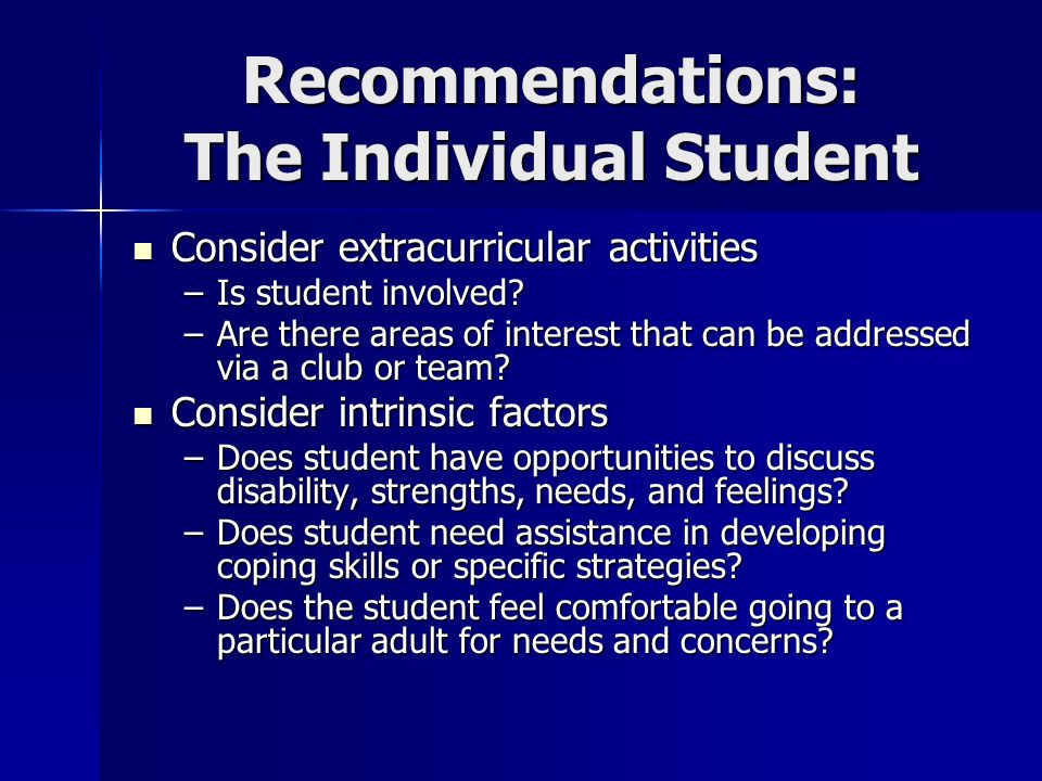 Recommendations: The Individual Student Consider extracurricular activities Consider extracurricular activities –Is student involved? –Are there areas