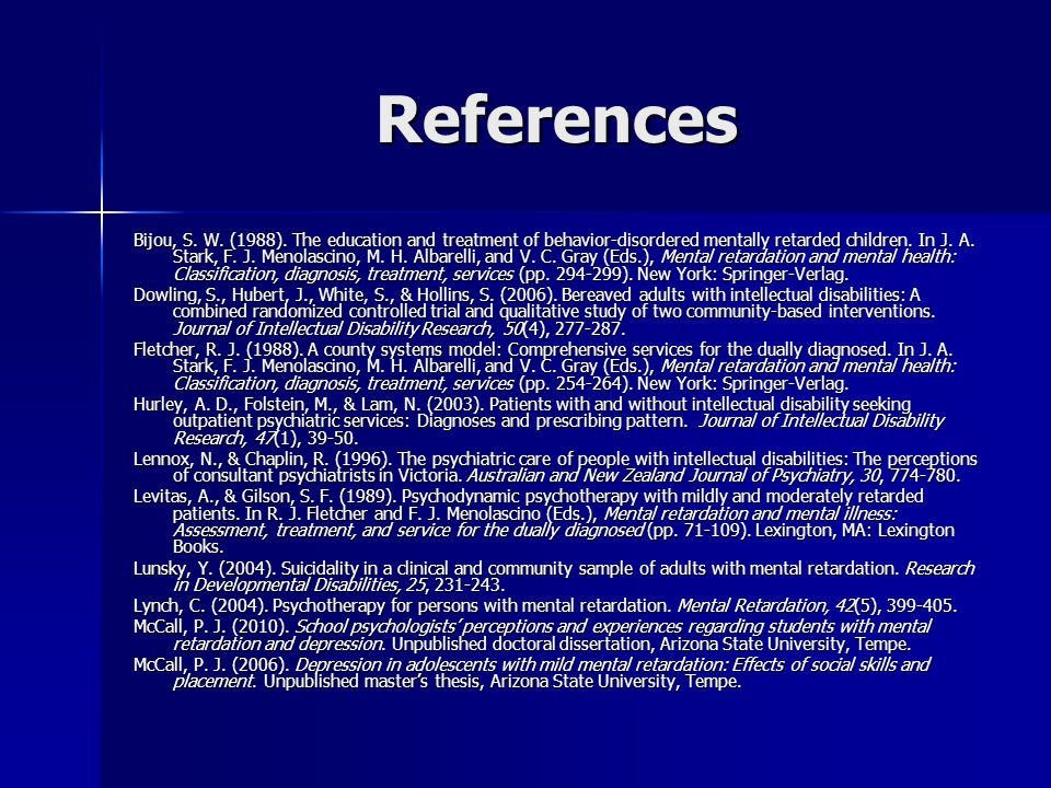 References Bijou, S. W. (1988). The education and treatment of behavior-disordered mentally retarded children. In J. A. Stark, F. J. Menolascino, M. H