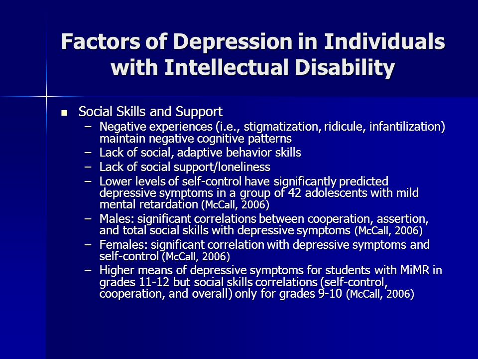 Factors of Depression in Individuals with Intellectual Disability Social Skills and Support Social Skills and Support –Negative experiences (i.e., sti