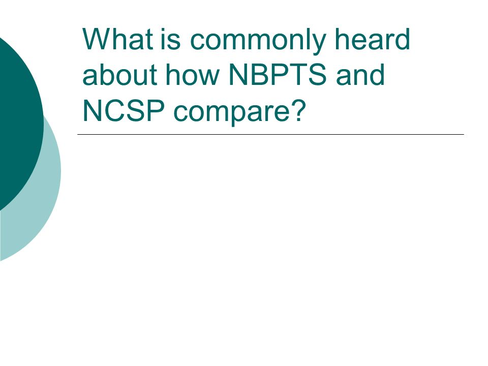 What is commonly heard about how NBPTS and NCSP compare
