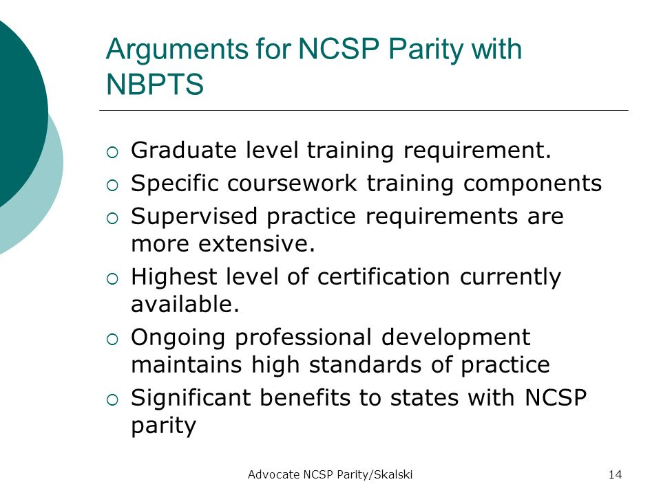 Advocate NCSP Parity/Skalski14 Arguments for NCSP Parity with NBPTS Graduate level training requirement.