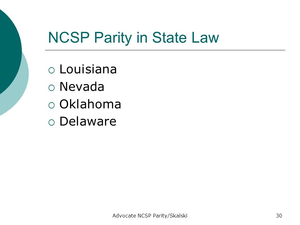 Advocate NCSP Parity/Skalski30 NCSP Parity in State Law Louisiana Nevada Oklahoma Delaware