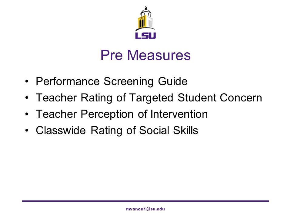 Pre Measures Performance Screening Guide Teacher Rating of Targeted Student Concern Teacher Perception of Intervention Classwide Rating of Social Skil