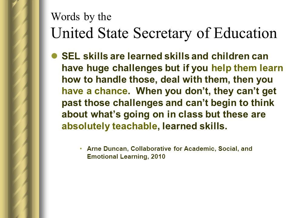 Words by the United State Secretary of Education SEL skills are learned skills and children can have huge challenges but if you help them learn how to