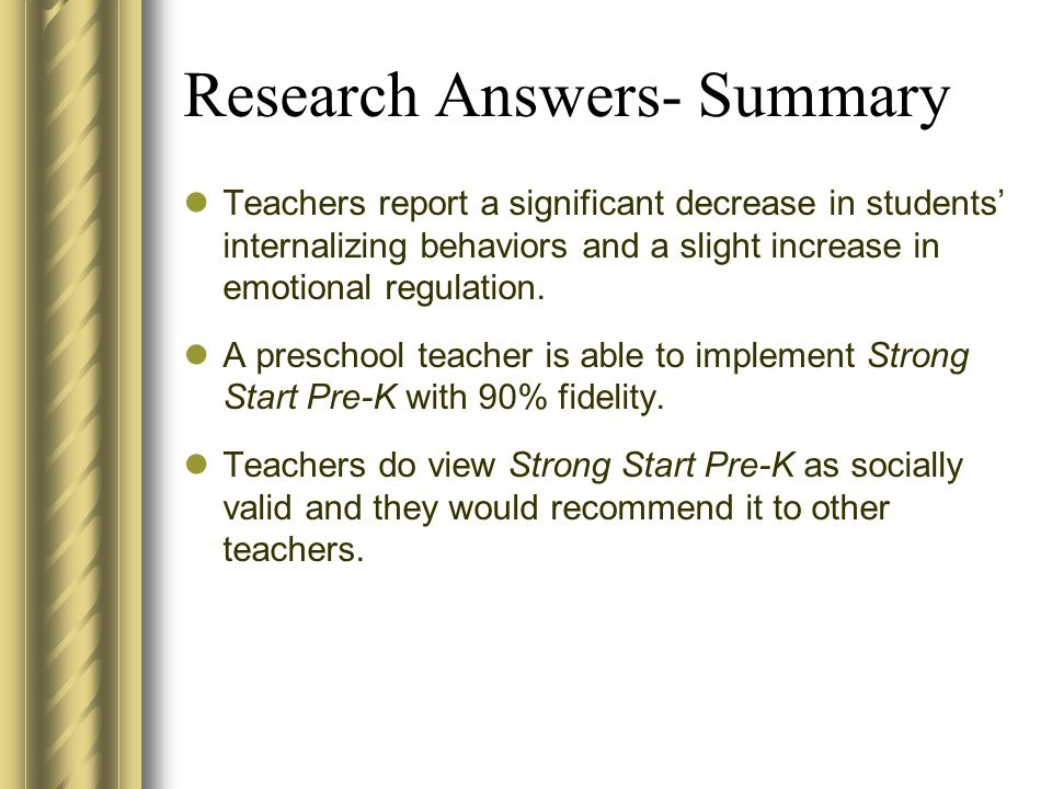 Research Answers- Summary Teachers report a significant decrease in students internalizing behaviors and a slight increase in emotional regulation. A