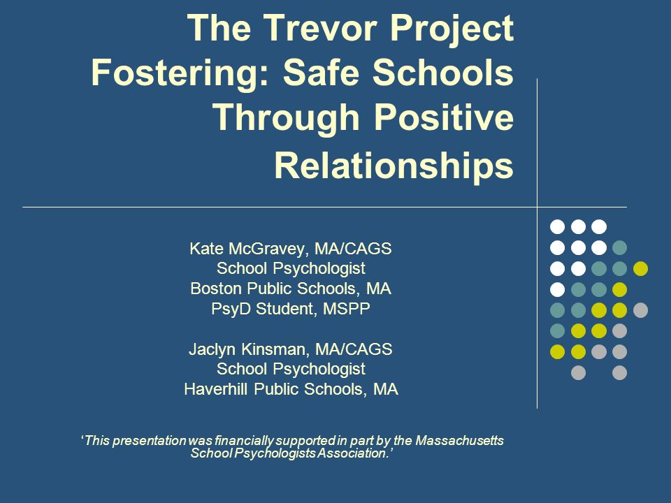 Introductions, Overview of the Trevor Project Kate McGravey – Works in K-12 schools in Boston, MA as a School Psychologist.