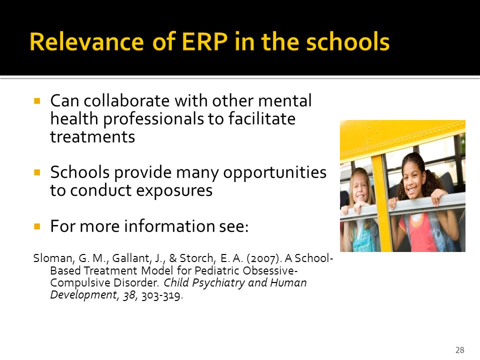 Can collaborate with other mental health professionals to facilitate treatments Schools provide many opportunities to conduct exposures For more infor