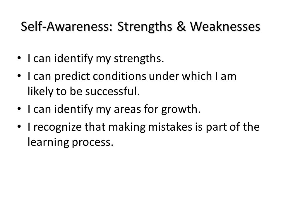 Self-Awareness: Strengths & Weaknesses I can identify my strengths.