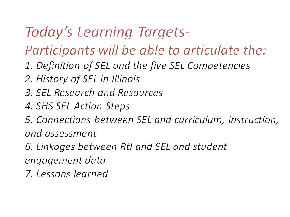 SEL Research and Student Outcomes 23% improvement in social and emotional skills 9% improvement in attitudes about self, others, and school 9% improvement in pro-social school and classroom behavior 9% decrease in conduct problems 10% decrease in emotional distress 11 % improvement in academic performance (Durlak, Weissberg, Dymnicki, Taylor, and Schellinger, 2011)
