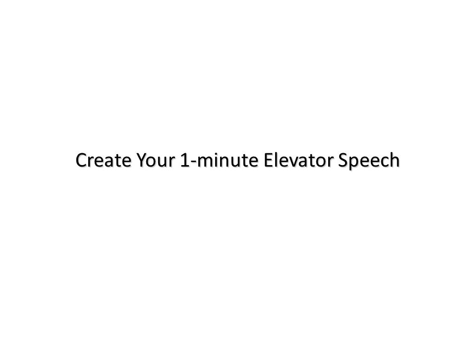 Create Your 1-minute Elevator Speech