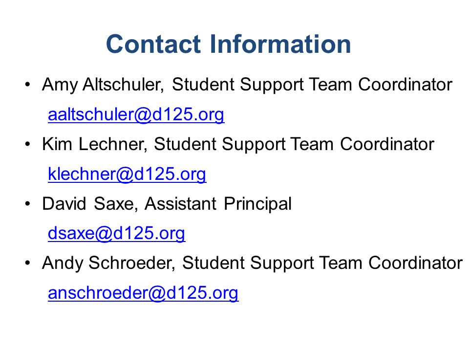 Contact Information Amy Altschuler, Student Support Team Coordinator aaltschuler@d125.org Kim Lechner, Student Support Team Coordinator klechner@d125.