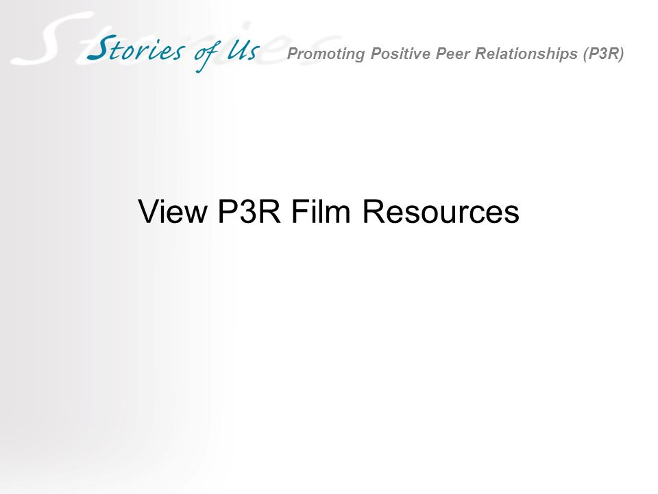 View P3R Film Resources Promoting Positive Peer Relationships (P3R)