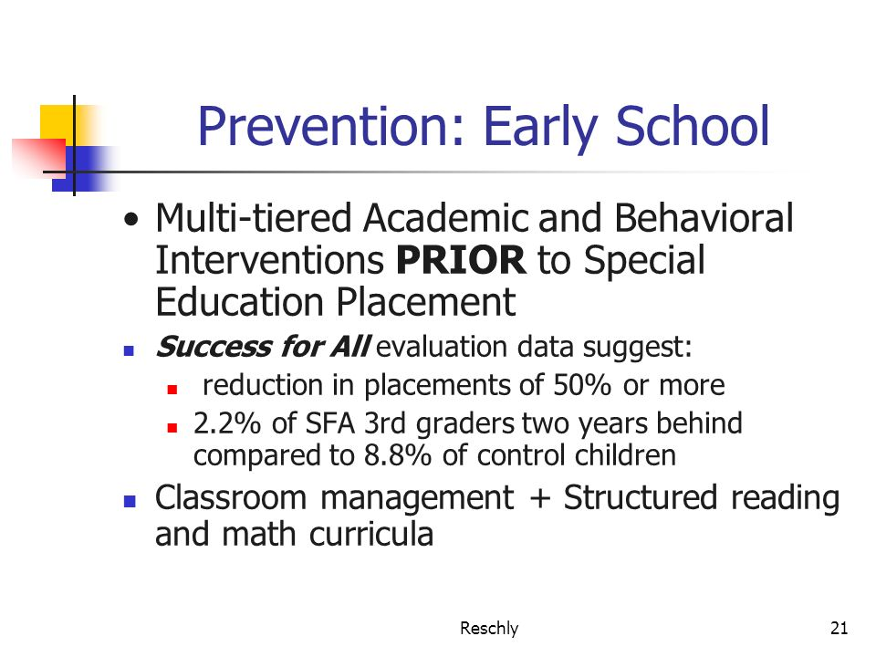 Reschly21 Prevention: Early School Multi-tiered Academic and Behavioral Interventions PRIOR to Special Education Placement Success for All evaluation