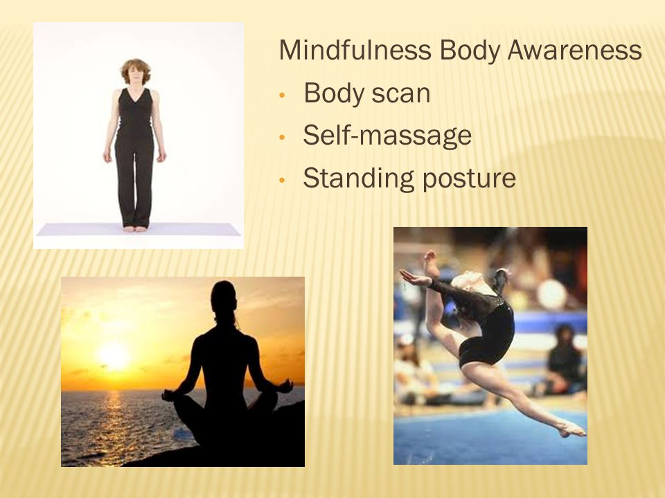Mindfulness Body Awareness Body scan Self-massage Standing posture