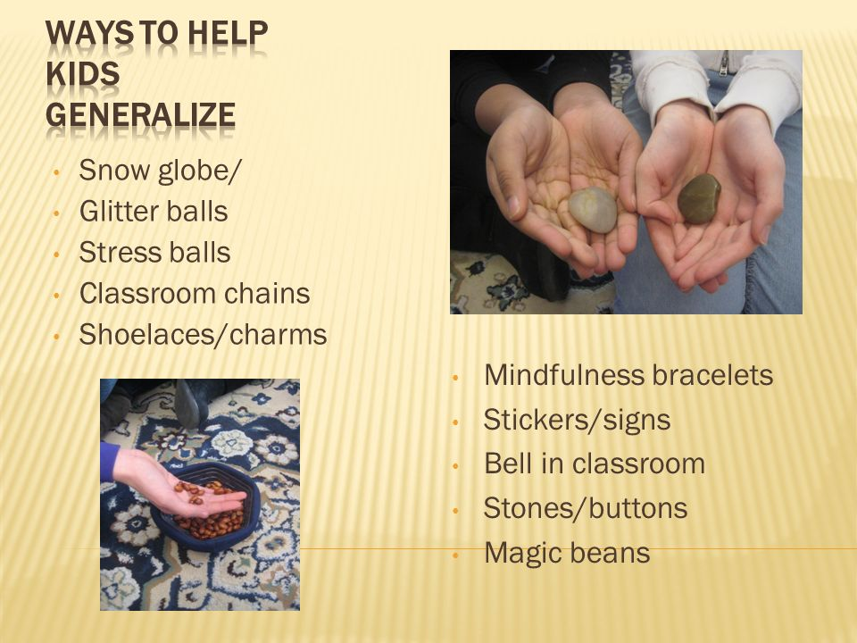 Snow globe/ Glitter balls Stress balls Classroom chains Shoelaces/charms Mindfulness bracelets Stickers/signs Bell in classroom Stones/buttons Magic b