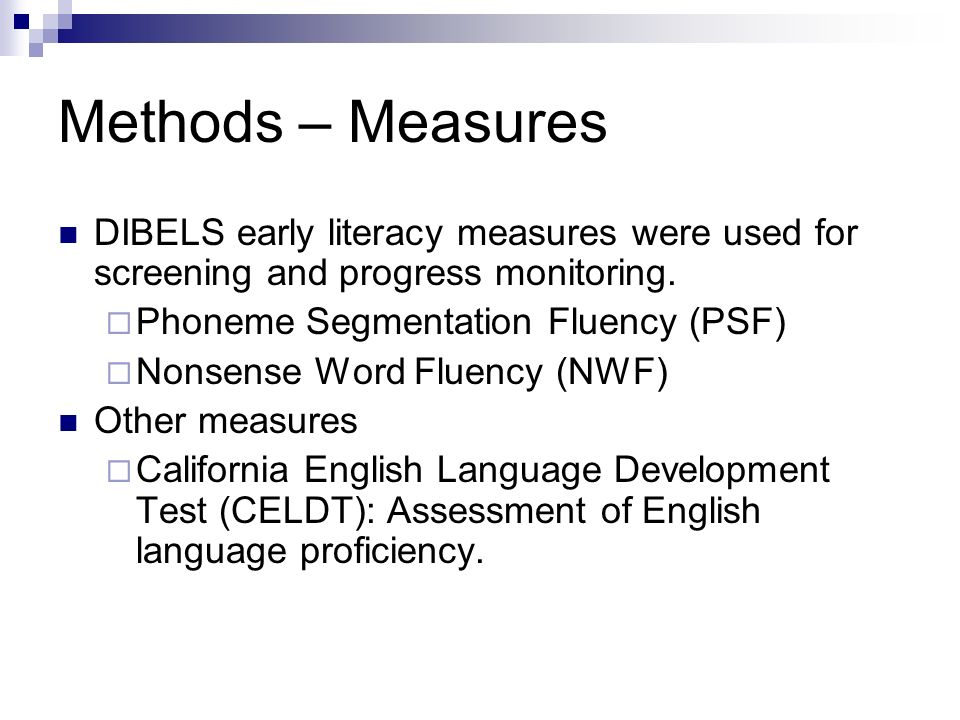 Methods – Measures DIBELS early literacy measures were used for screening and progress monitoring.