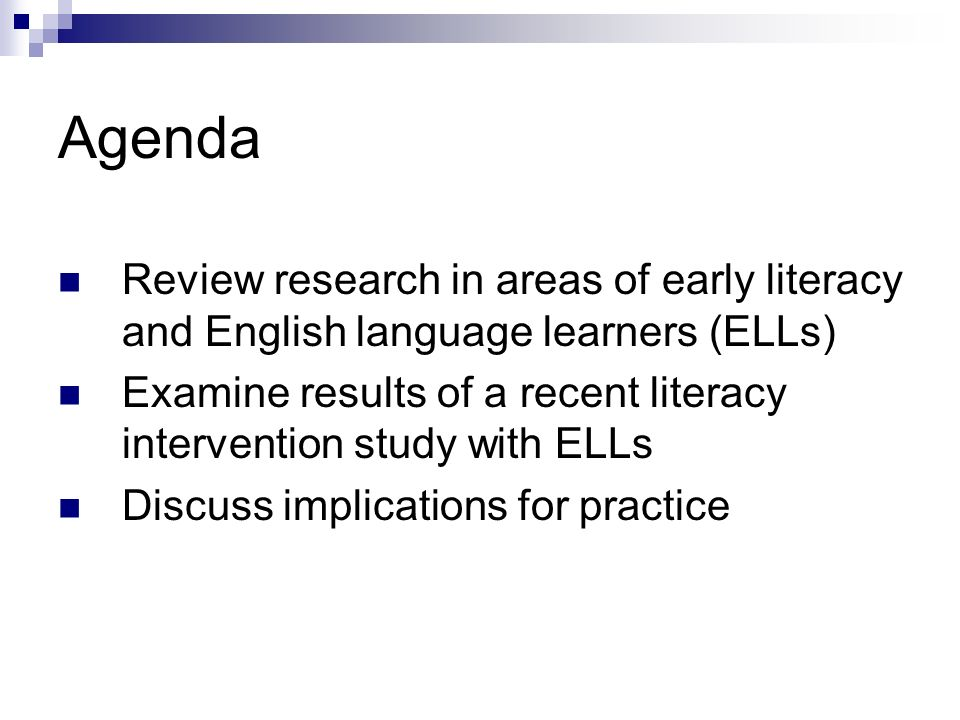 ELLs in Schools Increasing number of ELLs in schools (National Clearinghouse for English Acquisition, 2007) By 2030, ELLs expected to represent 40% of students (National Institute of Child Health and Human Development, 2003).