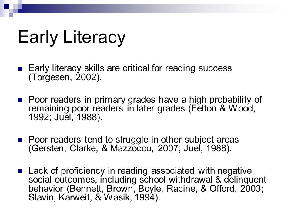 Early Literacy Early literacy skills are critical for reading success (Torgesen, 2002).